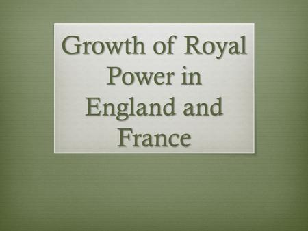 Growth of Royal Power in England and France. Do Now (U6D5) February 5, 2014  Complete the Do Now: Strong Monarchs in England  HW: Read the Chapter 9,