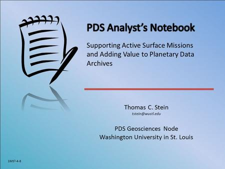 Thomas C. Stein PDS Geosciences Node Washington University in St. Louis 1MS 3 -4-8 Supporting Active Surface Missions and Adding Value.