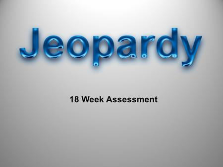 18 Week Assessment. Easier Much Studying Makes Jeopardy 500 400 300 200 100 200 300 400 500 100 200 300 400 500 100 200 300 400 500 100 200 300 400 500.