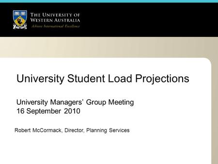University Student Load Projections Robert McCormack, Director, Planning Services University Managers' Group Meeting 16 September 2010.