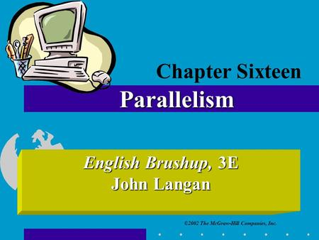 ©2002 The McGraw-Hill Companies, Inc. English Brushup, 3E John Langan Parallelism Chapter Sixteen.