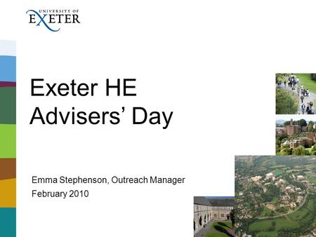 Exeter HE Advisers' Day Emma Stephenson, Outreach Manager February 2010.