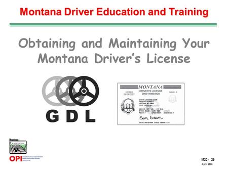 M20 - 29 The Road to Skilled Driving April 2006 Montana Driver Education and Training Obtaining and Maintaining Your Montana Driver's License.
