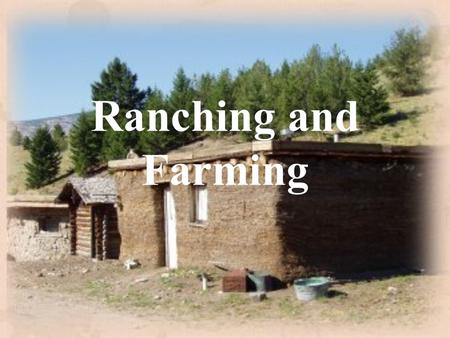 Ranching and Farming.