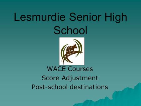 Lesmurdie Senior High School WACE Courses Score Adjustment Post-school destinations.