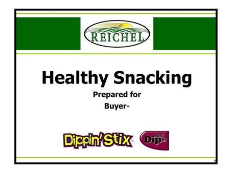 1 Healthy Snacking Prepared for Buyer-. 2 Healthy Snacking Agenda Produce and Snacking facts How Reichel Foods meets the needs of consumers Items and.