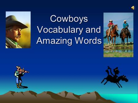 Cowboys Vocabulary and Amazing Words Vocabulary Words cattle trails cowboy railroad herd campfire galloped chuckwagon bellowed roundup.