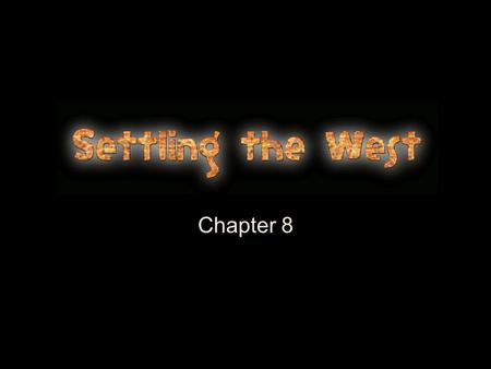 Chapter 8.  What do I need to be able to do by the end of this chapter? Trace the growth of the mining industry in the west Describe ways in which technology.