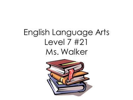 English Language Arts Level 7 #21 Ms. Walker. Today's Objectives Chapter Reviews and Assessment.