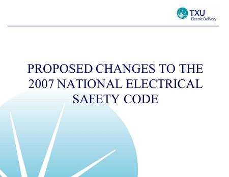 PROPOSED CHANGES TO THE 2007 NATIONAL ELECTRICAL SAFETY CODE.