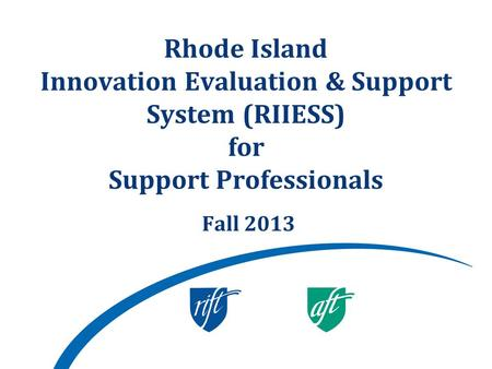 Rhode Island Innovation Evaluation & Support System (RIIESS) for Support Professionals Fall 2013.