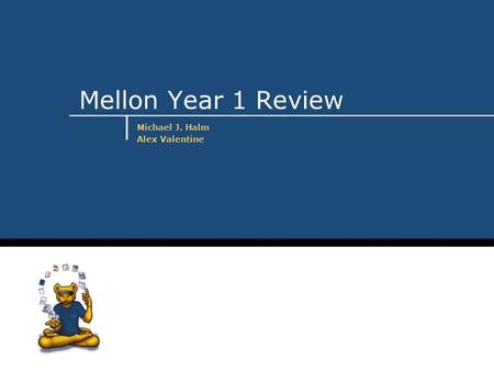 Mellon Year 1 Review Michael J. Halm Alex Valentine.