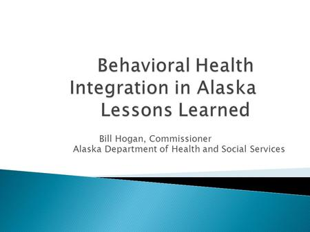 Bill Hogan, Commissioner Alaska Department of Health and Social Services.