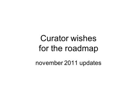 Curator wishes for the roadmap november 2011 updates.