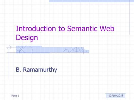 10/18/2015Page 1 Introduction to Semantic Web Design B. Ramamurthy.