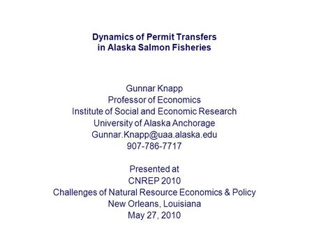 Dynamics of Permit Transfers in Alaska Salmon Fisheries Gunnar Knapp Professor of Economics Institute of Social and Economic Research University of Alaska.