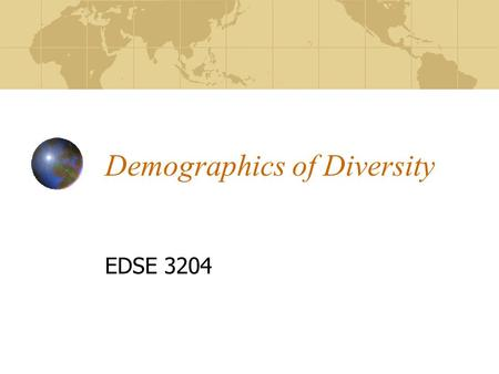 Demographics <strong>of</strong> Diversity EDSE 3204. Activity Group membership Goal: try to group yourself among other classmates according to the similar icon placed.