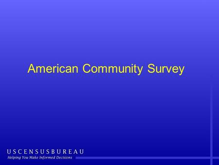 American Community Survey. Outline American Community Survey basics Accessing ACS data products Resources for learning more 2.