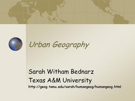 Urban Geography Sarah Witham Bednarz Texas A&M University