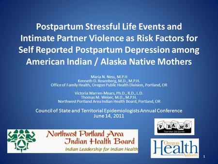 Postpartum Stressful Life Events and Intimate Partner Violence as Risk Factors for Self Reported Postpartum Depression among American Indian / Alaska Native.