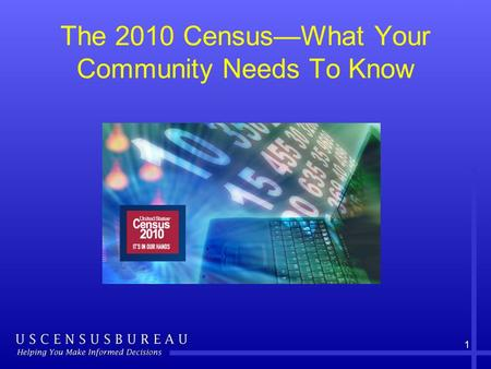 The 2010 Census—What Your Community Needs To Know 1.