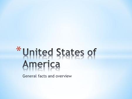 General facts and overview. * A federal (presidential) constitutional republic * 50 states (cover 6 time zones) * 9.83 million km² * 310 million people.