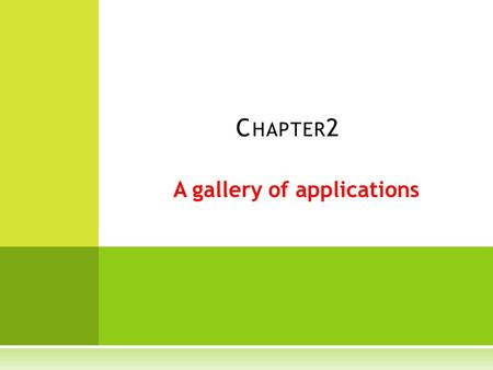 A gallery of applications C HAPTER 2. O UTLINE  Introduction  Science, geography, and applications  Representative application areas and their foundations.