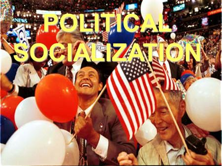 POLITICALSOCIALIZATION. POLITICAL SOCIALIZATION HELPS US COMPREHEND THE POLITICAL SYSTEM HELPS US LEARN TO BE CITIZENS (MEMBERS OF A POLITICAL SOCIETY)