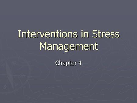 Interventions in Stress Management Chapter 4. What is an intervention?