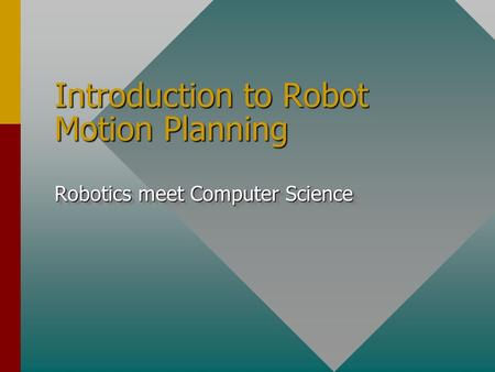 Introduction to Robot Motion Planning Robotics meet Computer Science.