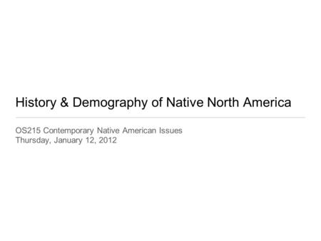 History & Demography of Native North America OS215 Contemporary Native American Issues Thursday, January 12, 2012.