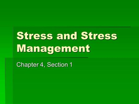 Stress and Stress Management Chapter 4, Section 1.