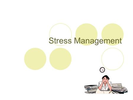 Stress Management. What is stress? Stress is perception: The way in which we interpret and react to events makes them stressful or not. Interpretation.