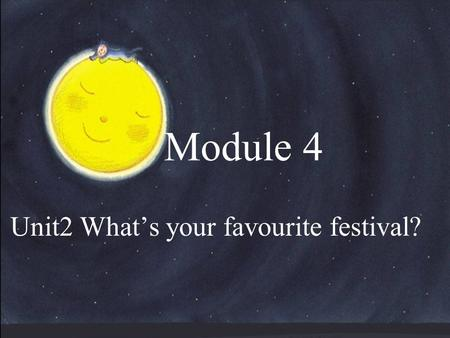 Module 4 Unit2 What's your favourite festival?.