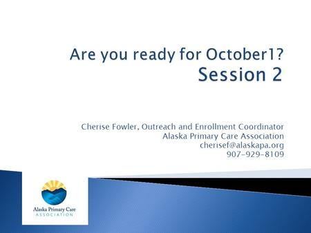 Cherise Fowler, Outreach and Enrollment Coordinator Alaska Primary Care Association 907-929-8109.