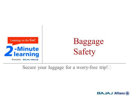 Baggage Safety Secure your luggage for a worry-free trip! Powered by Learning on the Go!