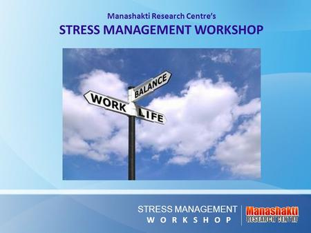Manashakti Research Centre's <strong>STRESS</strong> <strong>MANAGEMENT</strong> WORKSHOP <strong>STRESS</strong> <strong>MANAGEMENT</strong> W O R K S H O P.