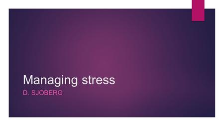 <strong>Managing</strong> <strong>stress</strong> D. SJOBERG. Vocabulary 39-43  <strong>Stress</strong>  Eustress  Distress  Stressor  Fight or Flight response  Adrenaline  Fatigue  <strong>Stress</strong> <strong>management</strong>.