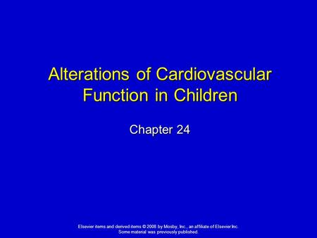 Elsevier items and derived items © 2008 by Mosby, Inc., an affiliate of Elsevier Inc. Some material was previously published. Alterations of Cardiovascular.