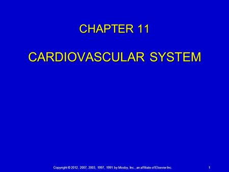 Copyright © 2012, 2007, 2003, 1997, 1991 by Mosby, Inc., an affiliate of Elsevier Inc.1 CHAPTER 11 CARDIOVASCULAR SYSTEM.