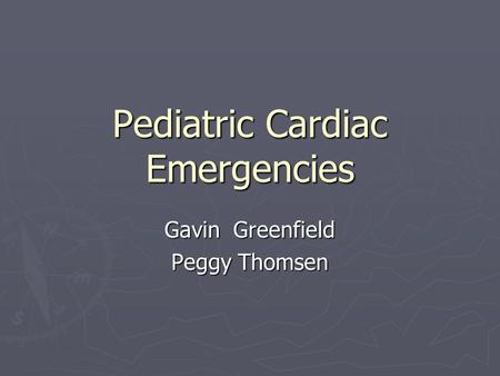 Pediatric Cardiac Emergencies Gavin Greenfield Peggy Thomsen.