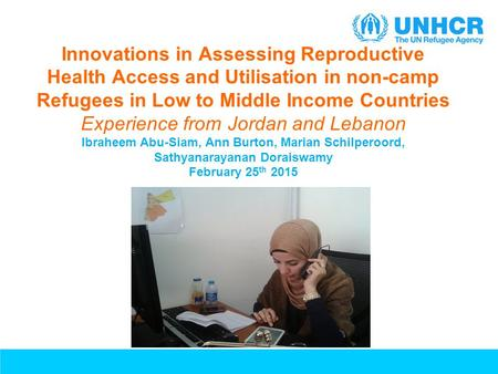 Innovations in Assessing Reproductive Health Access and Utilisation in non-camp Refugees in Low to Middle Income Countries Experience from Jordan and Lebanon.