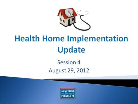 Session 4 August 29, 2012. 2 AGENDA Implementation Updates Status of Health Home/MCP Contracts Billing Review/News.