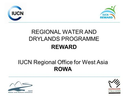 IUCN Regional Office for West Asia ROWA REGIONAL WATER AND DRYLANDS PROGRAMME REWARD.