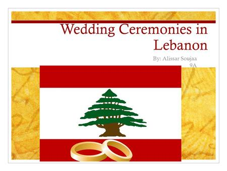 Wedding Ceremonies in Lebanon By: Alissar Soujaa 9A.