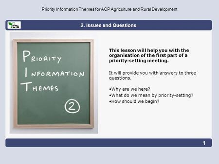 2. Issues and Questions Priority Information Themes for ACP Agriculture and Rural Development This lesson will help you with the organisation of the first.