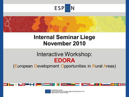 Internal Seminar Liege November 2010 Interactive Workshop: EDORA (European Development Opportunities in Rural Areas)