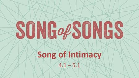 Song of Intimacy 4.1 – 5.1.