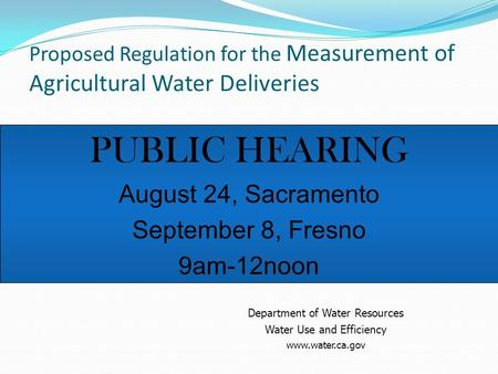 Proposed Regulation for the Measurement of Agricultural Water Deliveries Department of Water Resources Water Use and Efficiency www.water.ca.gov PUBLIC.