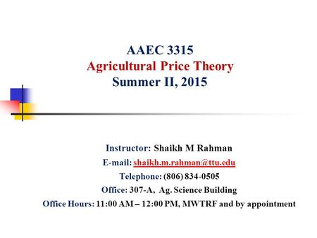 AAEC 3315 Agricultural Price Theory Summer II, 2015 Instructor: Shaikh M Rahman   Telephone: (806)